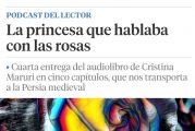 """""""La Princesa que hablaba con las Rosas"""" es el audiolibro en cinco capítulos, publicado por la escritora en La Vanguardia."""